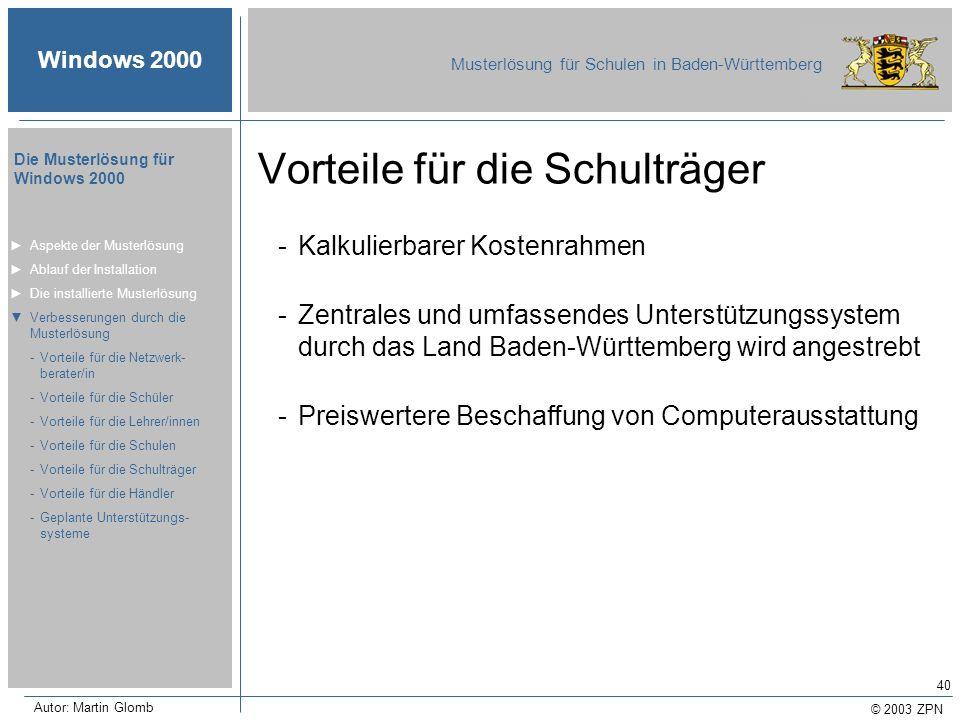 © 2003 ZPN Windows 2000 Musterlösung für Schulen in Baden-Württemberg Die Musterlösung für Windows 2000 Autor: Martin Glomb 40 Vorteile für die Schult