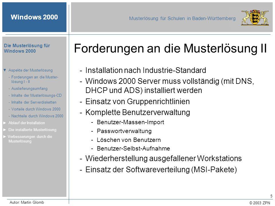 © 2003 ZPN Windows 2000 Musterlösung für Schulen in Baden-Württemberg Die Musterlösung für Windows 2000 Autor: Martin Glomb 5 Forderungen an die Muste