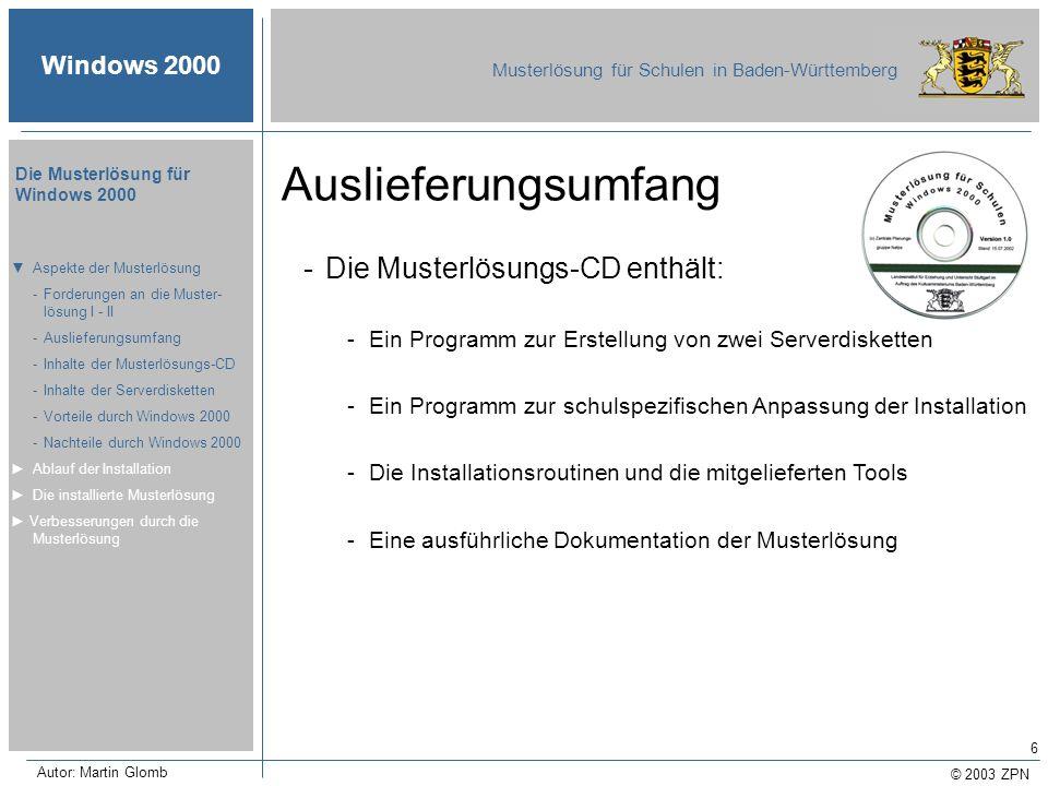 © 2003 ZPN Windows 2000 Musterlösung für Schulen in Baden-Württemberg Die Musterlösung für Windows 2000 Autor: Martin Glomb 6 Auslieferungsumfang Aspe