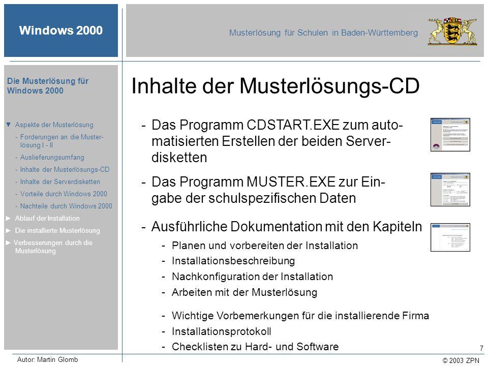 © 2003 ZPN Windows 2000 Musterlösung für Schulen in Baden-Württemberg Die Musterlösung für Windows 2000 Autor: Martin Glomb 7 Inhalte der Musterlösung