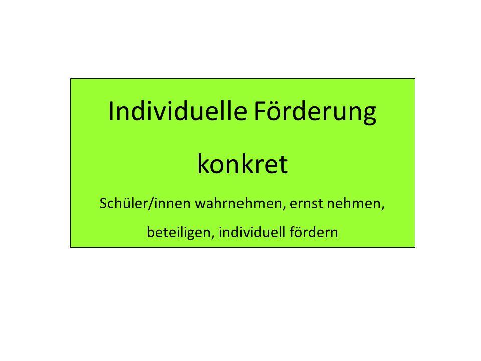 Individuelle Förderung konkret Schüler/innen wahrnehmen, ernst nehmen, beteiligen, individuell fördern