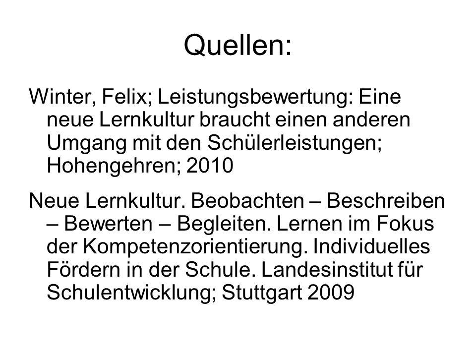 Quellen: Winter, Felix; Leistungsbewertung: Eine neue Lernkultur braucht einen anderen Umgang mit den Schülerleistungen; Hohengehren; 2010 Neue Lernku