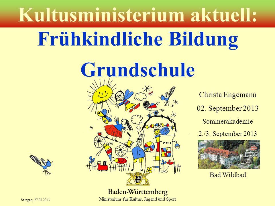 Ministerium für Kultus, Jugend und Sport Stuttgart, 27.08.2013 Grundschule Bildungsplanreform und Schulversuche Christa Engemann 02.