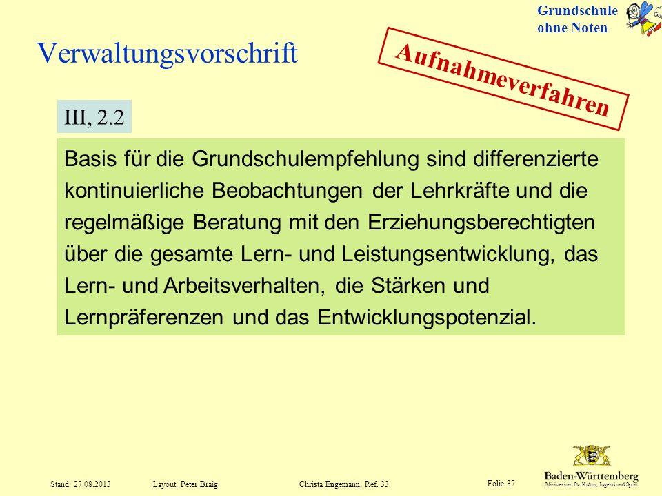 Ministerium für Kultus, Jugend und Sport Folie 37 Layout: Peter Braig Stand: 27.08.2013Christa Engemann, Ref. 33 Verwaltungsvorschrift Basis für die G