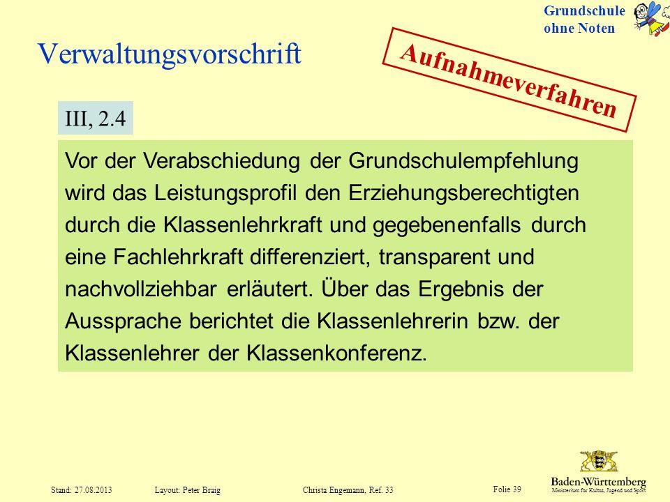 Ministerium für Kultus, Jugend und Sport Folie 39 Layout: Peter Braig Stand: 27.08.2013Christa Engemann, Ref. 33 Verwaltungsvorschrift Vor der Verabsc