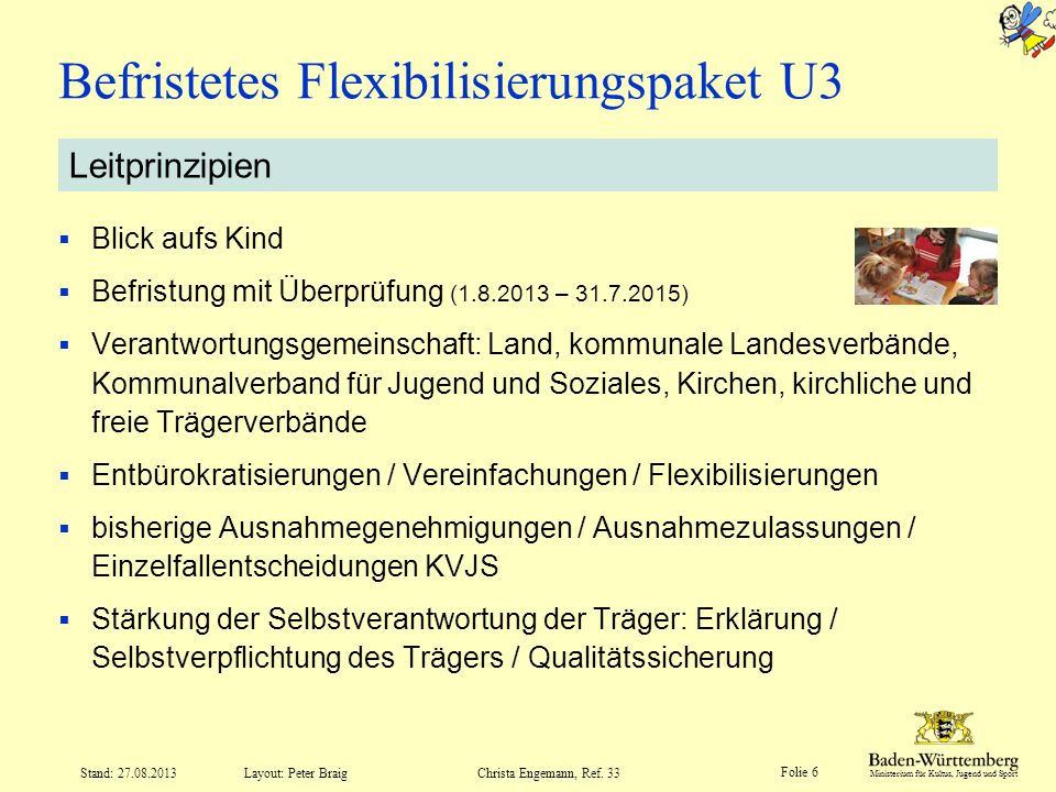 Ministerium für Kultus, Jugend und Sport Folie 6 Layout: Peter Braig Stand: 27.08.2013Christa Engemann, Ref. 33 Befristetes Flexibilisierungspaket U3