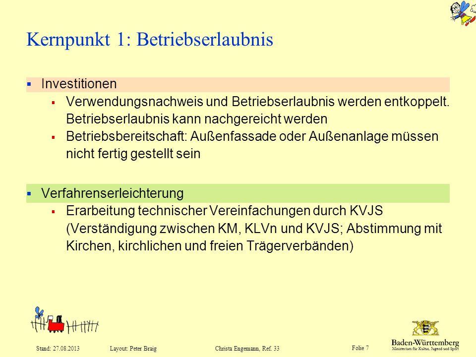 Ministerium für Kultus, Jugend und Sport Folie 7 Layout: Peter Braig Stand: 27.08.2013Christa Engemann, Ref. 33 Investitionen Verwendungsnachweis und