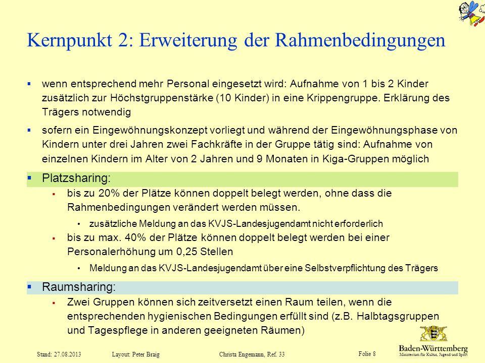 Ministerium für Kultus, Jugend und Sport Folie 8 Layout: Peter Braig Stand: 27.08.2013Christa Engemann, Ref. 33 Kernpunkt 2: Erweiterung der Rahmenbed