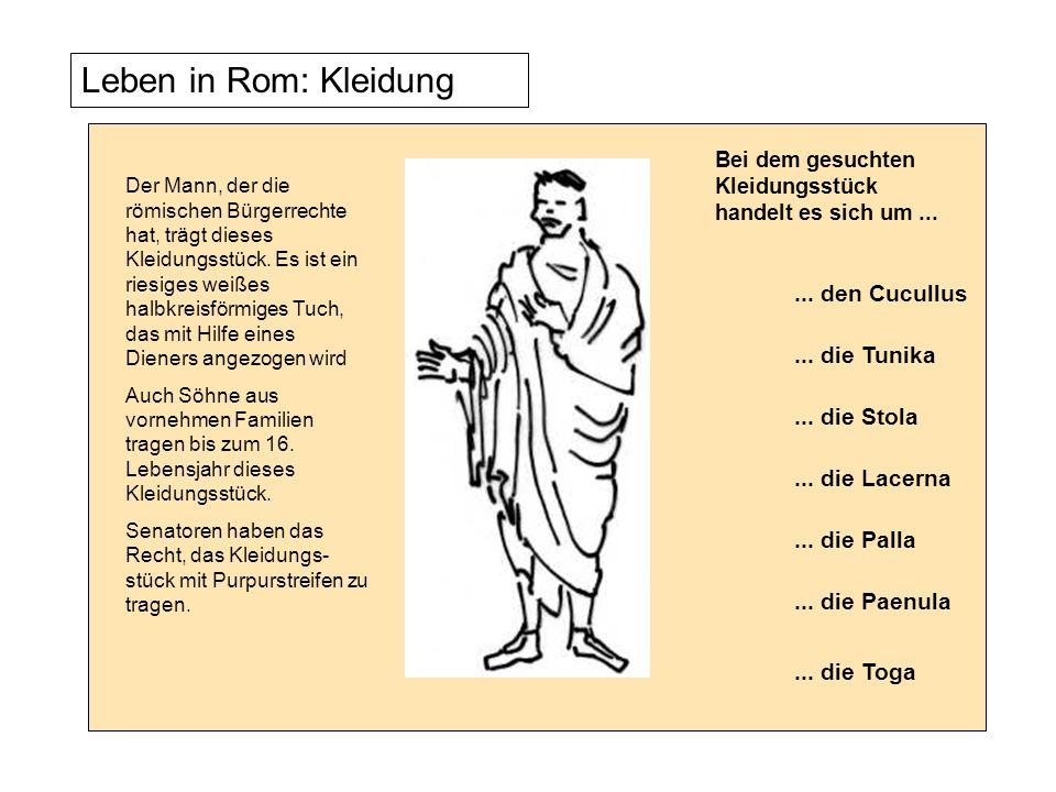 Leben in Rom: Kleidung Der Mann, der die römischen Bürgerrechte hat, trägt dieses Kleidungsstück. Es ist ein riesiges weißes halbkreisförmiges Tuch, d