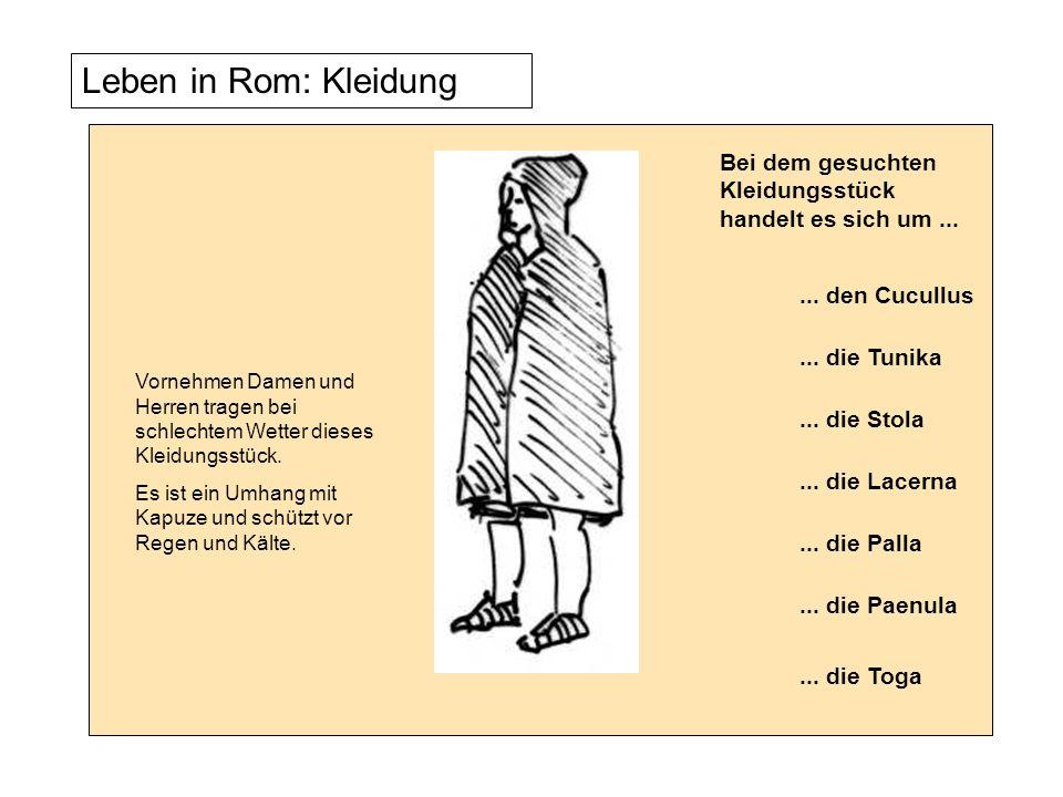 Leben in Rom: Kleidung Vornehmen Damen und Herren tragen bei schlechtem Wetter dieses Kleidungsstück. Es ist ein Umhang mit Kapuze und schützt vor Reg