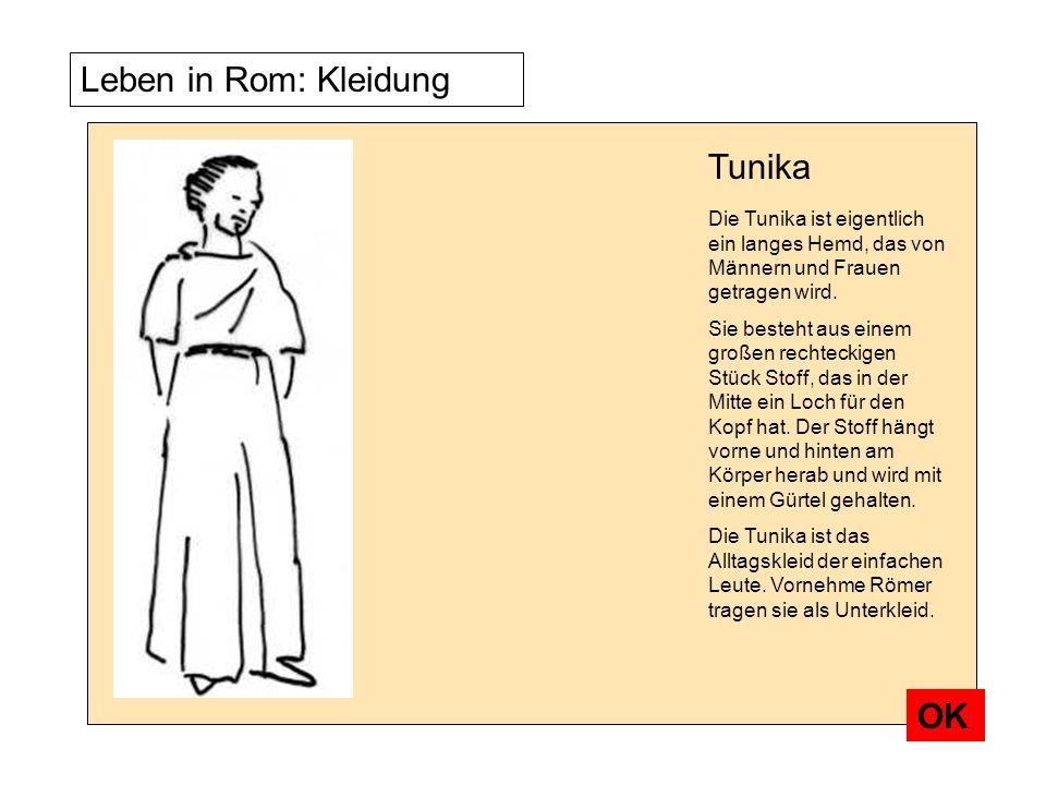 Leben in Rom: Kleidung Die Tunika ist eigentlich ein langes Hemd, das von Männern und Frauen getragen wird. Sie besteht aus einem großen rechteckigen