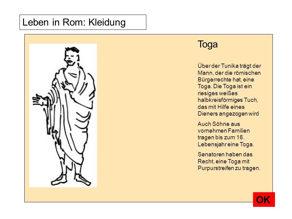 Leben in Rom: Kleidung Über der Tunika trägt der Mann, der die römischen Bürgerrechte hat, eine Toga. Die Toga ist ein riesiges weißes halbkreisförmig