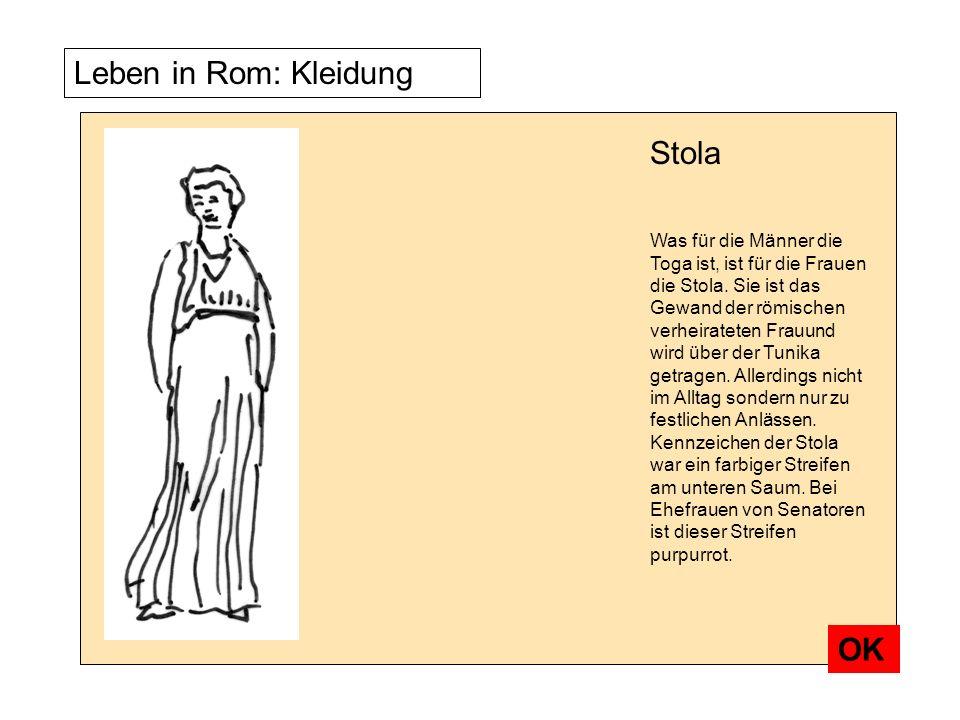 Leben in Rom: Kleidung Was für die Männer die Toga ist, ist für die Frauen die Stola. Sie ist das Gewand der römischen verheirateten Frauund wird über