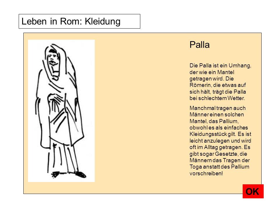 Leben in Rom: Kleidung Die Palla ist ein Umhang, der wie ein Mantel getragen wird. Die Römerin, die etwas auf sich hält, trägt die Palla bei schlechte