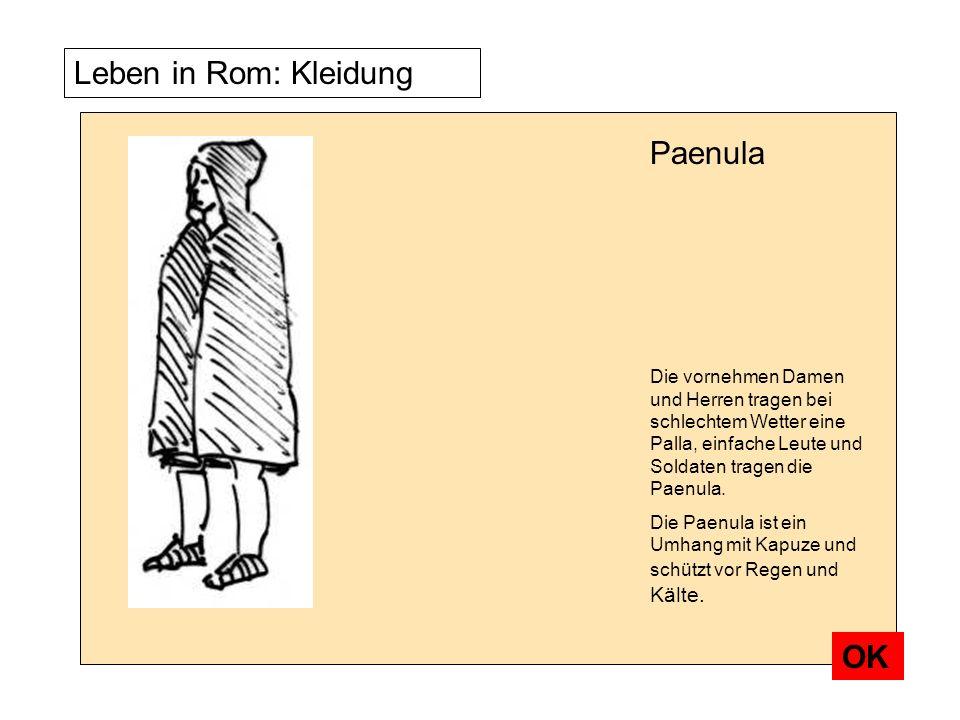 Leben in Rom: Kleidung Die vornehmen Damen und Herren tragen bei schlechtem Wetter eine Palla, einfache Leute und Soldaten tragen die Paenula. Die Pae