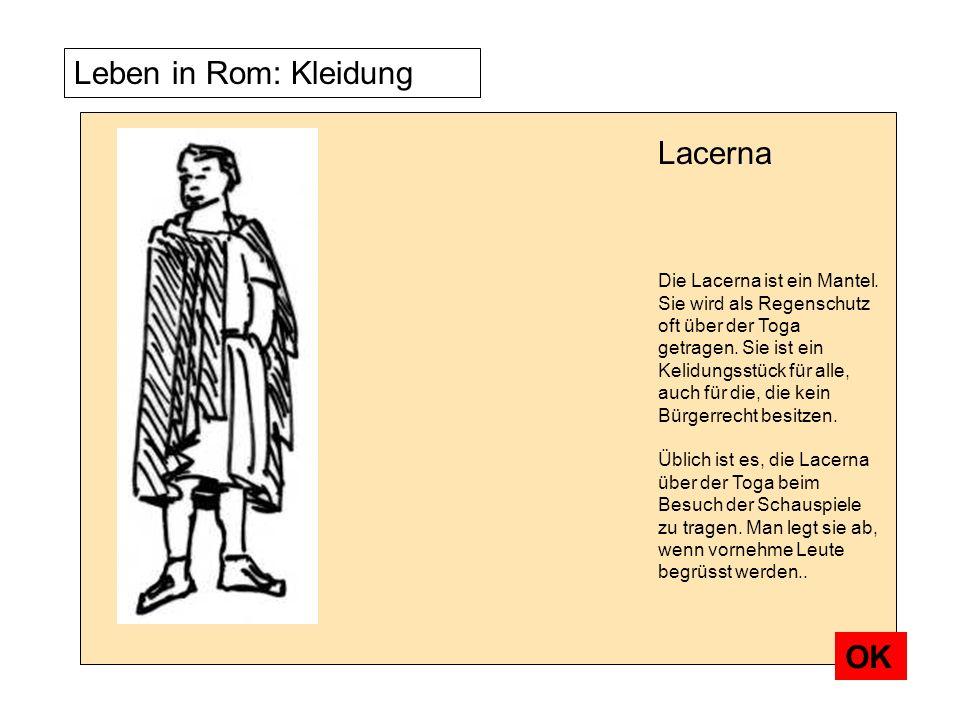 Leben in Rom: Kleidung Die Lacerna ist ein Mantel. Sie wird als Regenschutz oft über der Toga getragen. Sie ist ein Kelidungsstück für alle, auch für