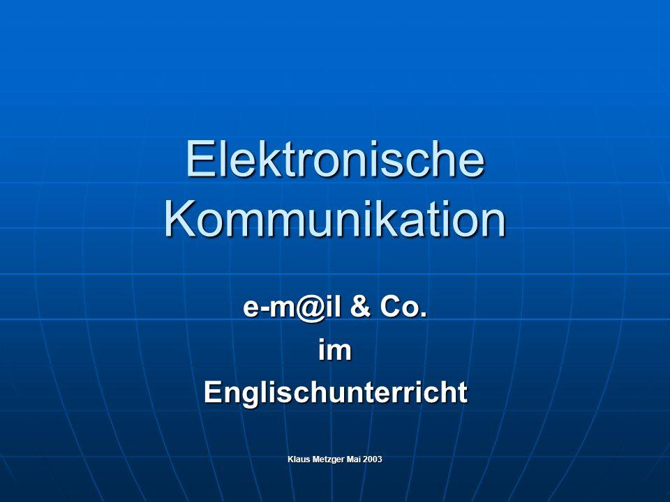 Elektronische Kommunikation e-m@il & Co. imEnglischunterricht Klaus Metzger Mai 2003