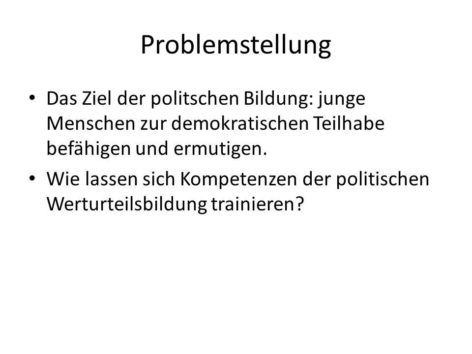 Problemstellung Das Ziel der politschen Bildung: junge Menschen zur demokratischen Teilhabe befähigen und ermutigen.