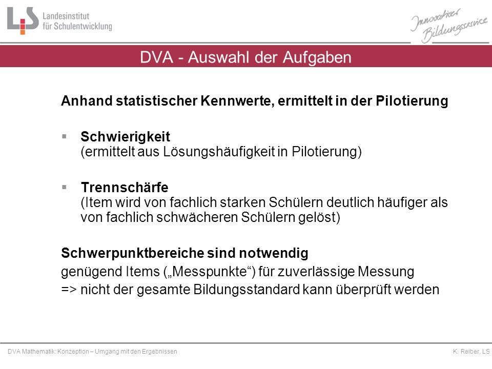 Platzhalter DVA Mathematik: Konzeption – Umgang mit den Ergebnissen K. Reiber, LS DVA - Auswahl der Aufgaben Anhand statistischer Kennwerte, ermittelt