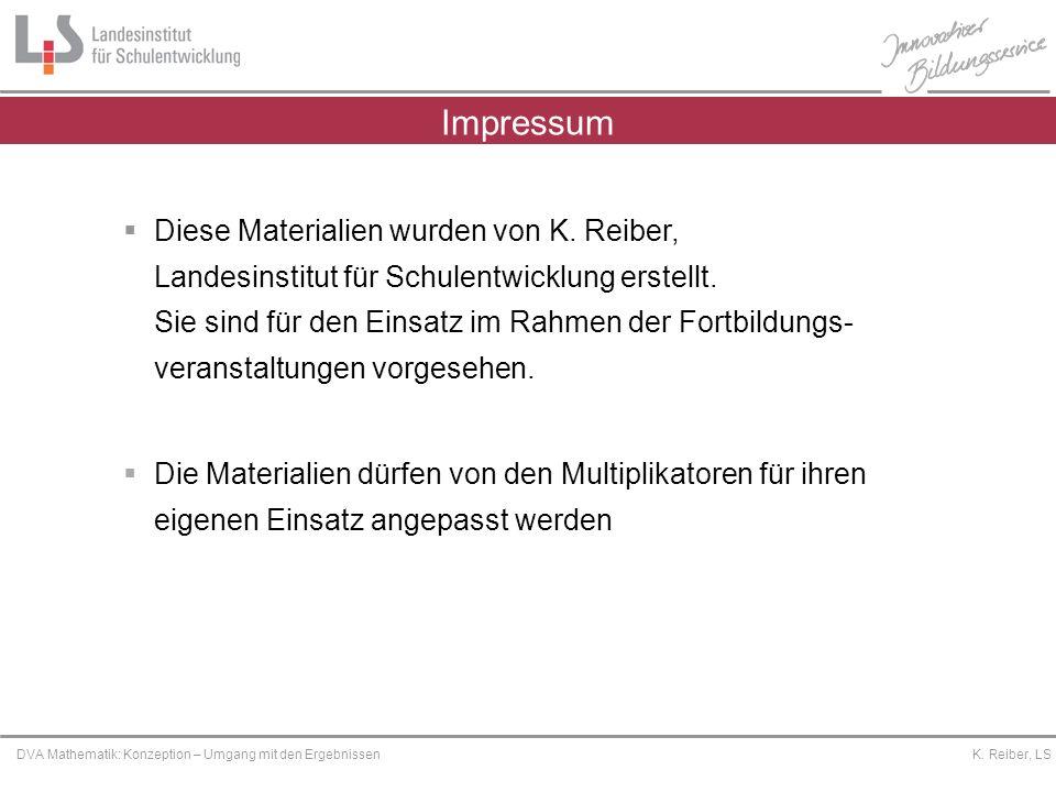 Platzhalter DVA Mathematik: Konzeption – Umgang mit den Ergebnissen K. Reiber, LS Impressum Diese Materialien wurden von K. Reiber, Landesinstitut für