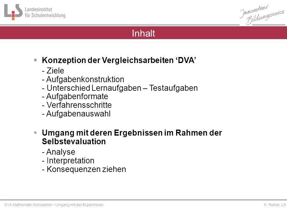Platzhalter DVA Mathematik: Konzeption – Umgang mit den Ergebnissen K. Reiber, LS Inhalt Konzeption der Vergleichsarbeiten DVA - Ziele - Aufgabenkonst