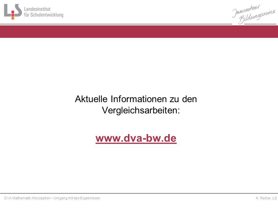 Platzhalter DVA Mathematik: Konzeption – Umgang mit den Ergebnissen K. Reiber, LS Aktuelle Informationen zu den Vergleichsarbeiten: www.dva-bw.de