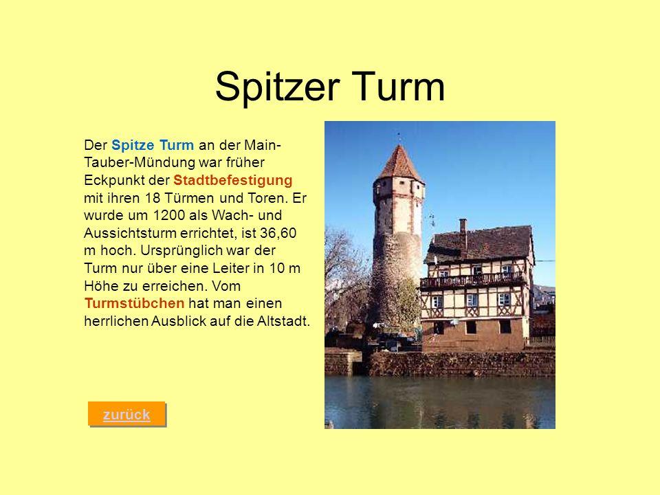 Spitzer Turm zurück Der Spitze Turm an der Main- Tauber-Mündung war früher Eckpunkt der Stadtbefestigung mit ihren 18 Türmen und Toren. Er wurde um 12