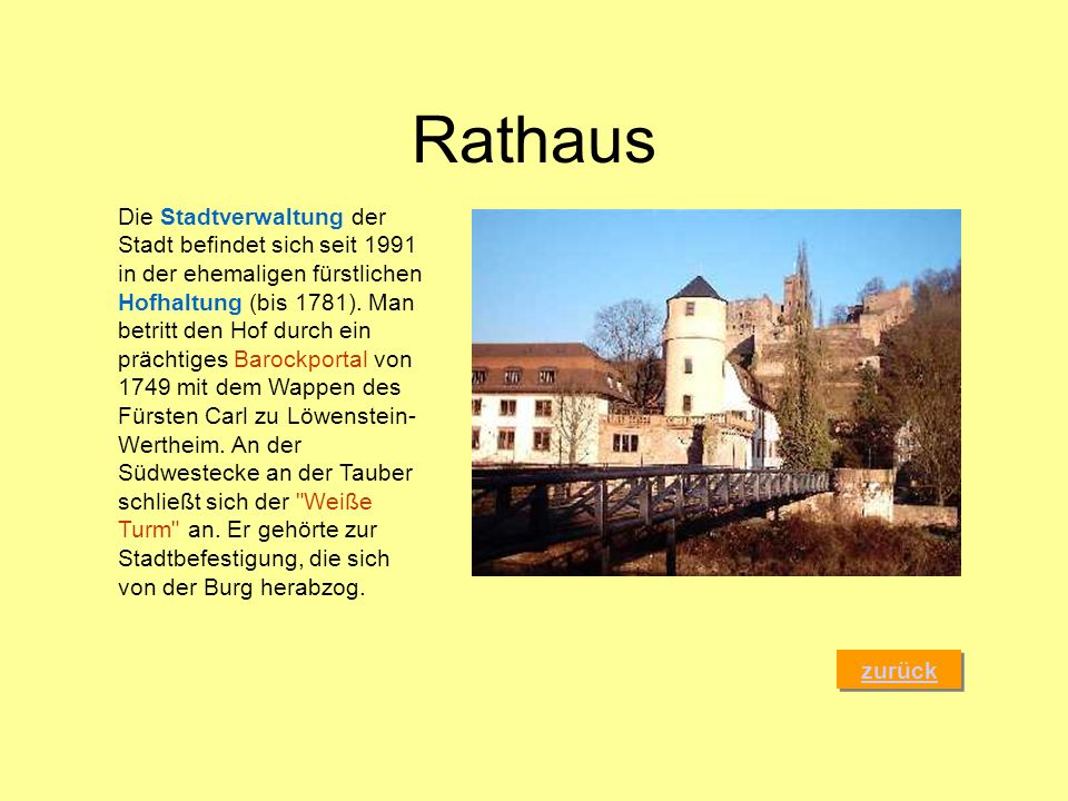 Rathaus zurück Die Stadtverwaltung der Stadt befindet sich seit 1991 in der ehemaligen fürstlichen Hofhaltung (bis 1781). Man betritt den Hof durch ei