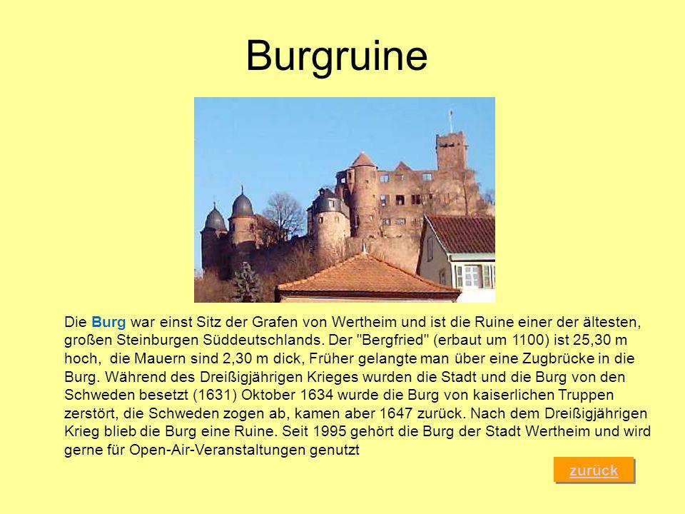 Burgruine zurück Die Burg war einst Sitz der Grafen von Wertheim und ist die Ruine einer der ältesten, großen Steinburgen Süddeutschlands. Der
