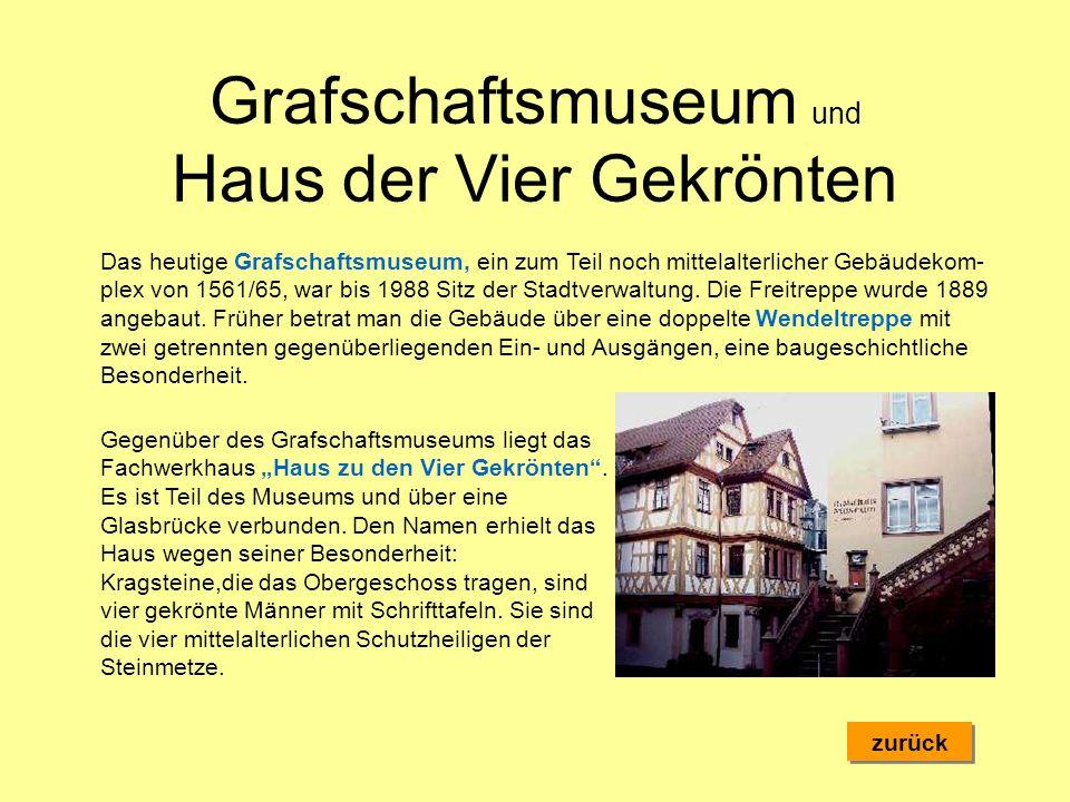 Grafschaftsmuseum und Haus der Vier Gekrönten zurück Gegenüber des Grafschaftsmuseums liegt das Fachwerkhaus Haus zu den Vier Gekrönten. Es ist Teil d