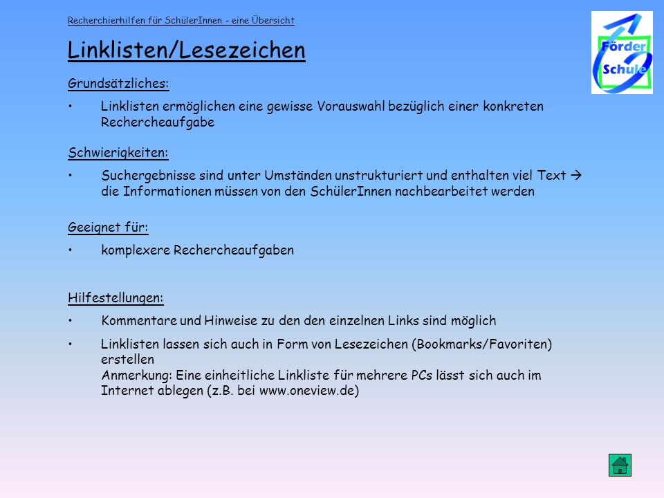 Recherchierhilfen für SchülerInnen - eine Übersicht Linklisten/Lesezeichen Grundsätzliches: Linklisten ermöglichen eine gewisse Vorauswahl bezüglich e