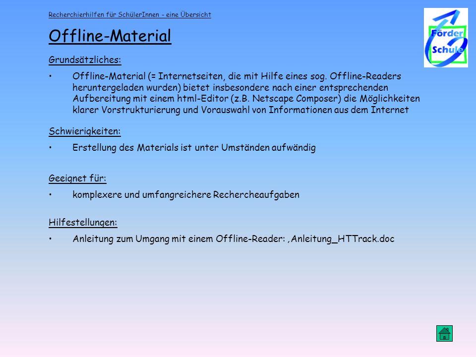Recherchierhilfen für SchülerInnen - eine Übersicht Offline-Material Grundsätzliches: Offline-Material (= Internetseiten, die mit Hilfe eines sog. Off