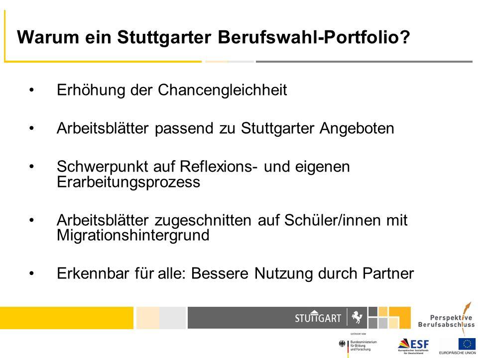 Warum ein Stuttgarter Berufswahl-Portfolio? Erhöhung der Chancengleichheit Arbeitsblätter passend zu Stuttgarter Angeboten Schwerpunkt auf Reflexions-