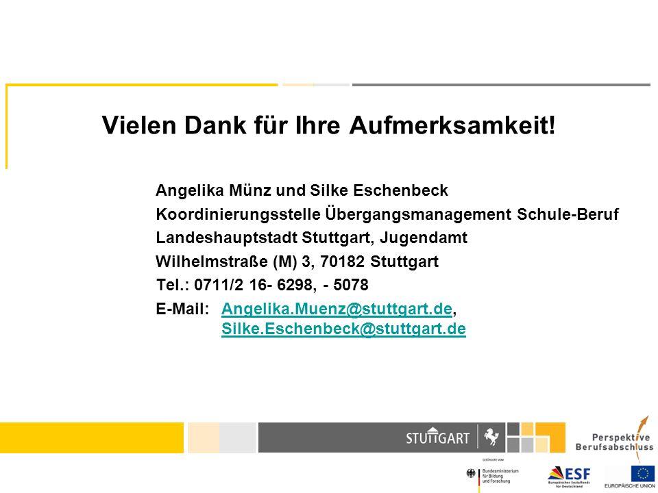 Vielen Dank für Ihre Aufmerksamkeit! Angelika Münz und Silke Eschenbeck Koordinierungsstelle Übergangsmanagement Schule-Beruf Landeshauptstadt Stuttga