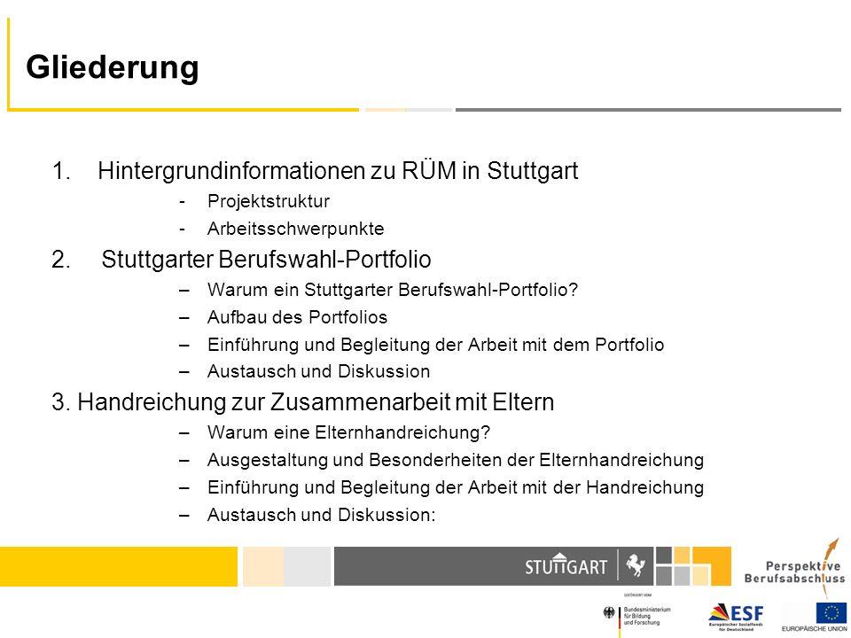 Gliederung 1. Hintergrundinformationen zu RÜM in Stuttgart -Projektstruktur -Arbeitsschwerpunkte 2.Stuttgarter Berufswahl-Portfolio –Warum ein Stuttga