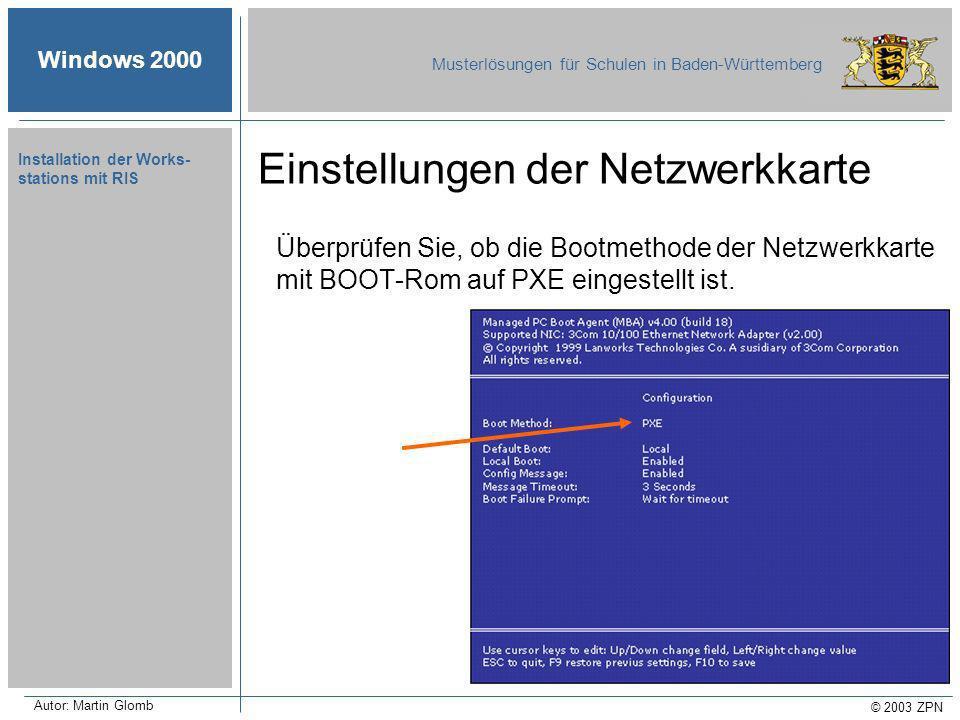 Windows 2000 Musterlösungen für Schulen in Baden-Württemberg © 2003 ZPN Autor: Martin Glomb Installation der Works- stations mit RIS Überprüfen Sie, ob die Bootmethode der Netzwerkkarte mit BOOT-Rom auf PXE eingestellt ist.