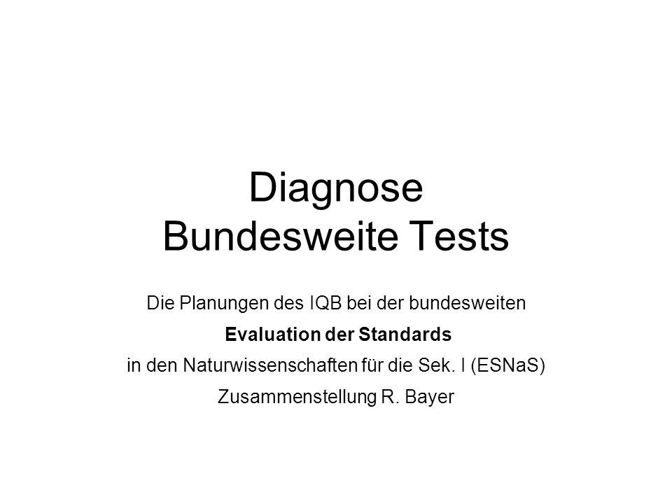 Diagnose Bundesweite Tests Die Planungen des IQB bei der bundesweiten Evaluation der Standards in den Naturwissenschaften für die Sek.