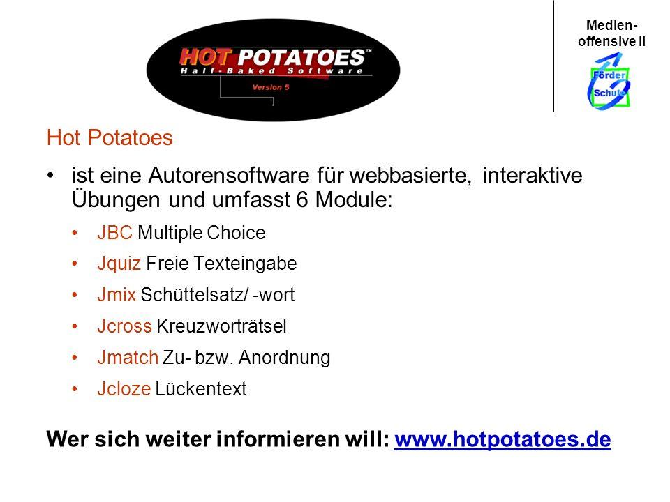 Medien- offensive II Wer sich weiter informieren will: www.hotpotatoes.dewww.hotpotatoes.de Hot Potatoes ist eine Autorensoftware für webbasierte, int
