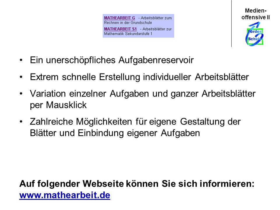 Medien- offensive II Auf folgender Webseite können Sie sich informieren: www.mathearbeit.de www.mathearbeit.de Ein unerschöpfliches Aufgabenreservoir