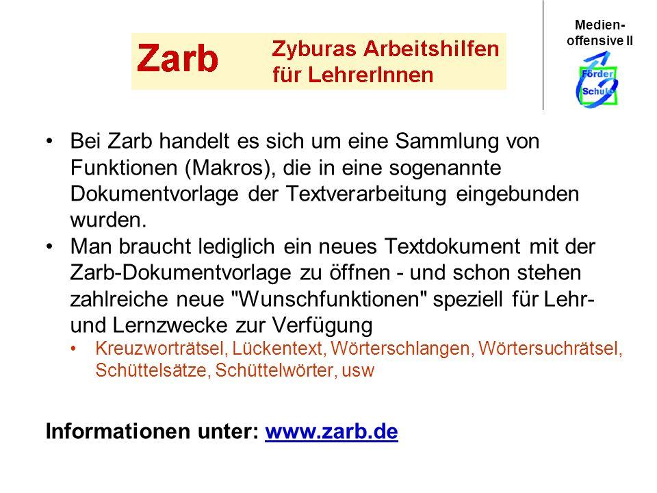 Medien- offensive II Informationen unter: www.zarb.dewww.zarb.de Bei Zarb handelt es sich um eine Sammlung von Funktionen (Makros), die in eine sogena
