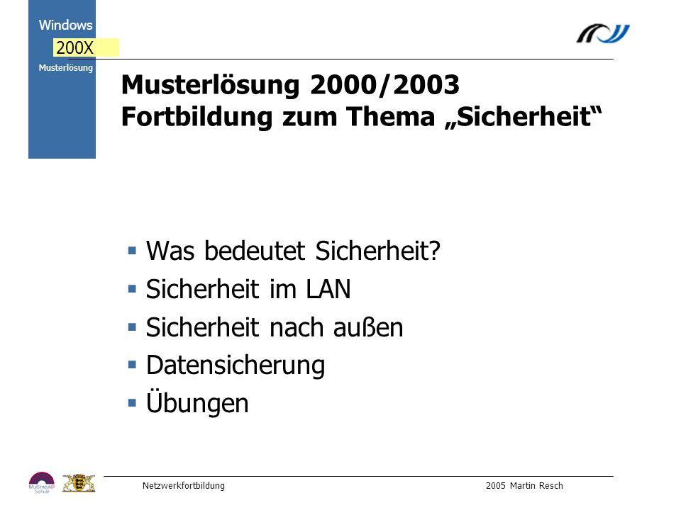 Netzwerkfortbildung 2005 Martin Resch 2000 Windows 200X Musterlösung Musterlösung 2000/2003 Fortbildung zum Thema Sicherheit Was bedeutet Sicherheit.