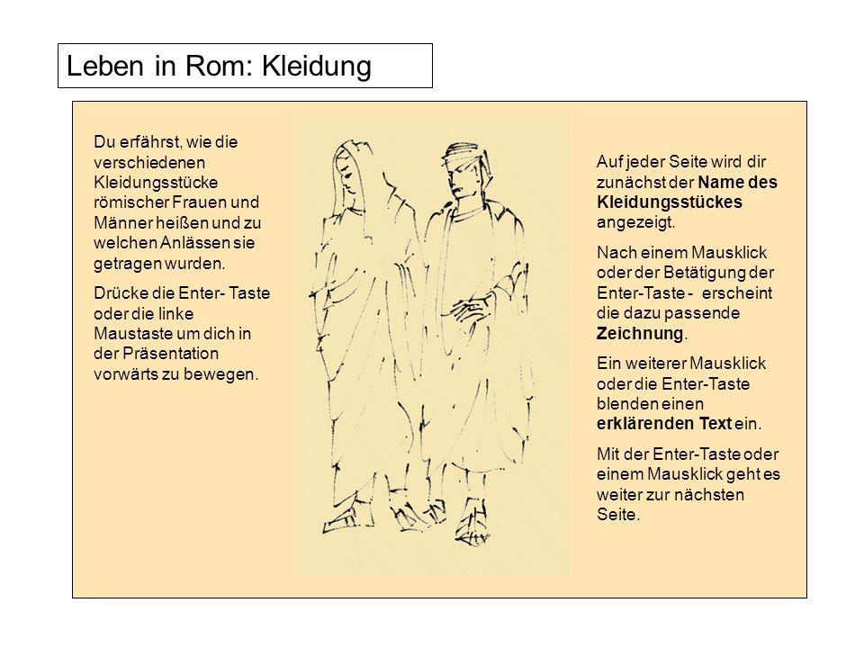 Leben in Rom: Kleidung Du erfährst, wie die verschiedenen Kleidungsstücke römischer Frauen und Männer heißen und zu welchen Anlässen sie getragen wurd