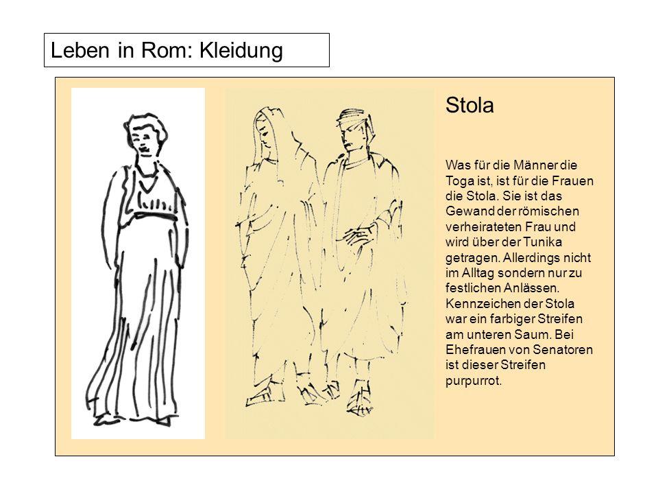 Leben in Rom: Kleidung Was für die Männer die Toga ist, ist für die Frauen die Stola. Sie ist das Gewand der römischen verheirateten Frau und wird übe
