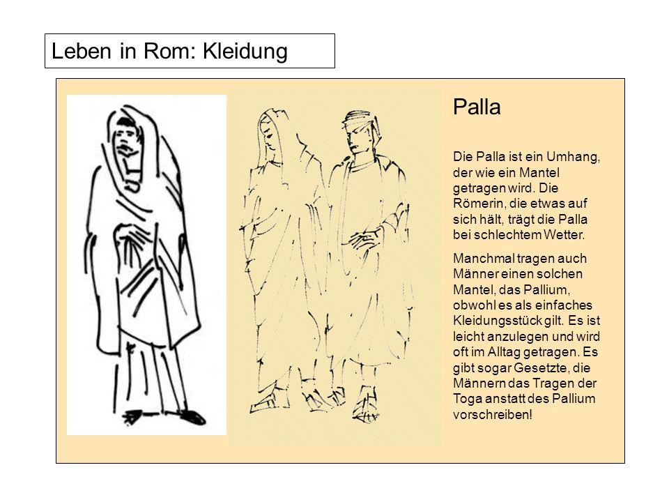 Leben in Rom: Kleidung Die vornehmen Damen und Herren tragen bei schlechtem Wetter eine Palla, einfache Leute und Soldaten tragen die Paenula.