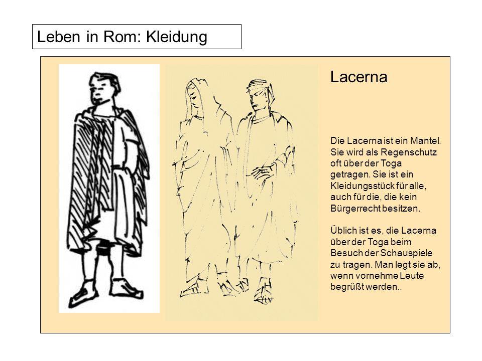 Leben in Rom: Kleidung Die Lacerna ist ein Mantel. Sie wird als Regenschutz oft über der Toga getragen. Sie ist ein Kleidungsstück für alle, auch für