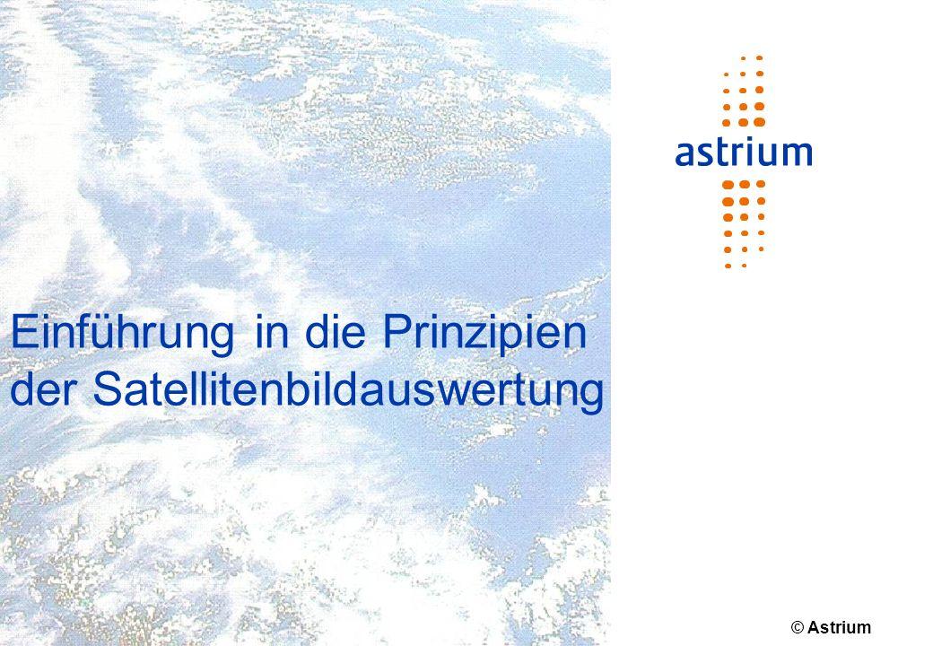 © Astrium Einführung in die Prinzipien der Satellitenbildauswertung