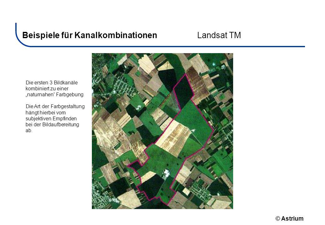 © Astrium Beispiele für KanalkombinationenLandsat TM Die ersten 3 Bildkanäle kombiniert zu einer naturnahen Farbgebung Die Art der Farbgestaltung häng