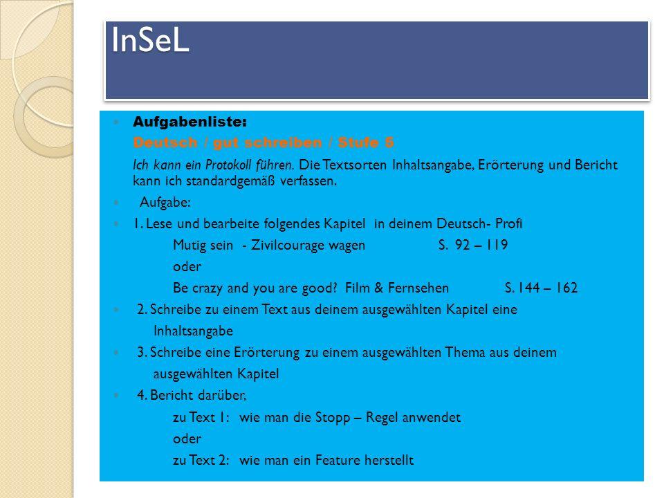 Aufgabenliste: Deutsch / gut schreiben / Stufe 5 Ich kann ein Protokoll führen. Die Textsorten Inhaltsangabe, Erörterung und Bericht kann ich standard