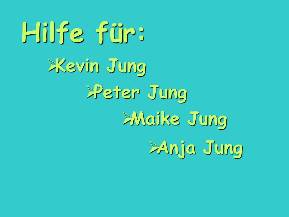Anja Jung Anja Jung Kevin Jung Kevin Jung Peter Jung Peter Jung Maike Jung Maike Jung Hilfe für: