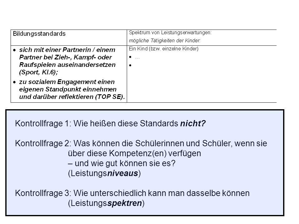 Kontrollfrage 1: Wie heißen diese Standards nicht? Kontrollfrage 2: Was können die Schülerinnen und Schüler, wenn sie über diese Kompetenz(en) verfüge